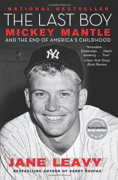 The Last Boy: Mickey Mantle and the End of America's Childhood: Jane Leavy: 9780060883539: Amazon.com: Books...Don't forget about the time you saw him at Triplet Field in Johnson City.