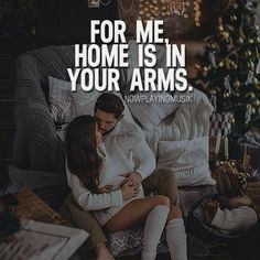 For Me, Home Is In Your Arms love love quotes relationship quotes relationship quotes and sayings Cute Love Quotes, Romantic Love Quotes, Love Quotes For Him, Relationships Love, Relationship Quotes, Life Quotes, Love My Husband, My Love, My Soulmate