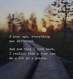 """""""A Year Ago, Everything Was Different. And Now That I Look Back, I Realize That A Year Can Do A Lot To A Person."""""""