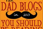 Ten Dad Blogs You Should Be Reading in 2013 from @Filipp Peresadilo Kids Thing f/ @Carter White Gaddis, @Whitney Miano Honea, @HowToBeADad.com.com, @Oren Arbit Miller & more!