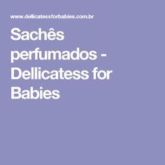 Sachês perfumados - Dellicatess for Babies