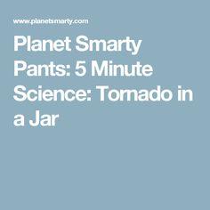 Planet Smarty Pants: 5 Minute Science: Tornado in a Jar