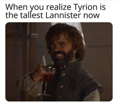 Tyrion is the last and therefore the tallest Lannister after Game of Thrones Sea. Popular Quotes, Popular Memes, Got Memes, Funny Memes, Funny Pics, Funny Stuff, Funny Pictures, Game Of Thrones Meme, Zack E Cody