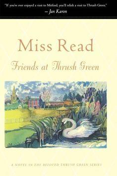 Friends at Thrush Green (Thrush Green Series #10) by Miss Read et al., http://www.amazon.com/dp/0618238883/ref=cm_sw_r_pi_dp_E.fZub09Z6K13
