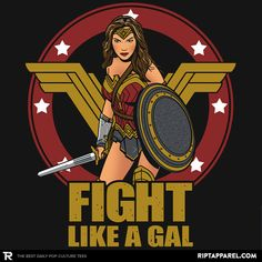 Fight like a Gal T-Shirt - Wonder Woman T-Shirt is $11 today at Ript!