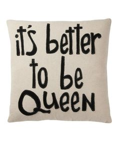 Take a look at this 'Better to be Queen' Pillow by Collins on #zulily today!