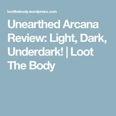 Unearthed Arcana Review: Light, Dark, Underdark! | Loot The Body
