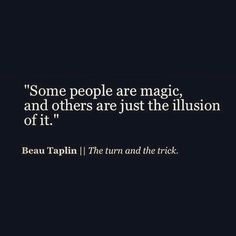 just an illusion ... -Beau Taplin