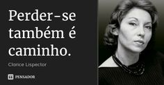 Perder-se também é caminho. — Clarice Lispector Wisdom Quotes, Words Quotes, Sayings, Maybe Quotes, Strong Words, Anne Shirley, Sigmund Freud, Great Words, Philosophy