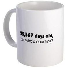 70th Birthday Humor Mug by CafePress. Could DIY it too. 60th Birthday 21900 days