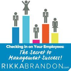 A simple strategy for management success.  Read more at http://www.rikkabrandon.com/check-ins-secret-management-success/