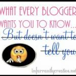 What Every Blogger Wants you to Know…