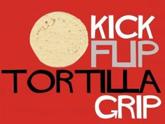 KICK FLIP TORTILLA GRIP. Great site for youth games!
