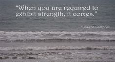 Strength comes when you need it