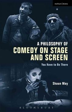A Philosophy of Comedy on Stage and Screen: You Have to Be There