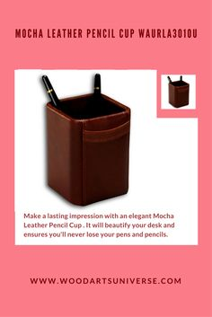 Mocha Leather Pencil Cup Promotional Products From Wood Arts Universe Office Essentials, Office Necessities, Pencil Cup, Pens And Pencils, Pencil Holder, Finding Joy, Day Use, Mocha, Wood Art