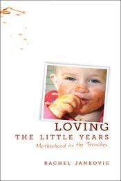 Loving the Little Years by Rachel Jankovic