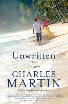 Unwritten - A Novel by Author Charles Martin. Charles Martin is one of my favorite authors.
