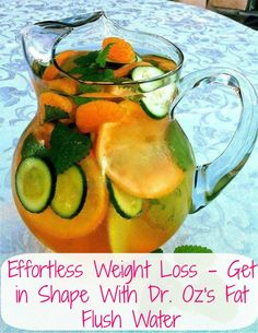 Grapefruit, Tangerine, Cucumber, Peppermint - Dr. Oz is famous for his wonderful recipes that help you to get healthier and thinner. This Fat Flush Water is an excellent way to help rid your body of unwanted toxins and lose a bit of weight in the process.