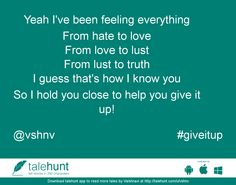 #giveitup : #tale by Vaishnavi (@vshnv)   Yeah I've been feeling everything From hate to love From love to lust From lust to truth I ....      View in #talehunt App -  http://talehunt.com/t/ck0-c     #shortstories #shortstory #lovetowrite #story #writers #vshnv