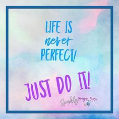 Sometimes in our lives we forget that not every detail needs to be perfect for us to accomplish things.  Don't quite have all the graphics ready for a blog post as they are on your phone? Go ahead and publish and put them in later. #justdoit #life #quote #sparklybrighteyes