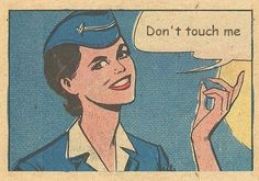 Don't touch me, flight attendant Airline Humor, Flight Attendant Humor, Pilot, Vintage Pop Art, Come Fly With Me, Dont Touch Me, Comic Panels, Comics Girls, Vintage Comics