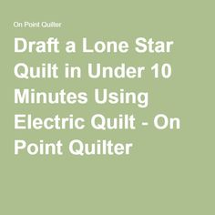 Draft a Lone Star Quilt in Under 10 Minutes Using Electric Quilt - On Point Quilter