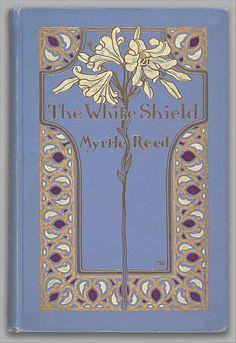 """The White Shield"" by Myrtle Reed. Binding designed by Margaret Armstrong. 1912. (book cover)"