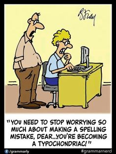 """Grammar Humor: """"You need to stop worrying so much about making a spelling mistake, dear ... you're becoming a typochondriac!"""""""