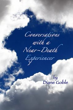 Conversations with a Near Death Experiencer by  Diane Goble