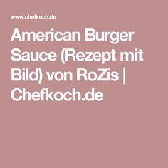 American Burger Sauce (Rezept mit Bild) von RoZis | Chefkoch.de Barbecue, Food And Drink, Desserts, Recipes, Cornflakes, Grad, Burger, American, Risotto