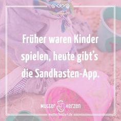 Mehr lustige Sprüche auf: www.mutterherzen.de  #kindheit #spielen #sandkasten #spielzeug #kinder #jugend #app #smartphone #iphone #kindsein