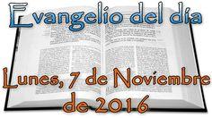 Evangelio del día (Lunes, 7 de Noviembre de 2016)