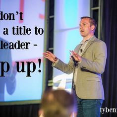 You don't need a title to be a leader - Step up!