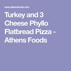 Turkey and 3 Cheese Phyllo Flatbread Pizza - Athens Foods