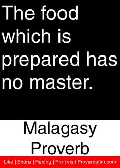 The food which is prepared has no master. - Malagasy Proverb #proverbs #quotes
