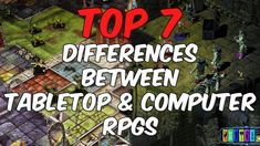 Top 7 Differences Between Tabletop and Computer RPGs