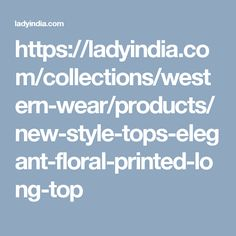 https://ladyindia.com/collections/western-wear/products/new-style-tops-elegant-floral-printed-long-top