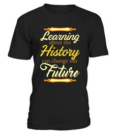 """# Learning About The History Can Change Our Future T-Shirt .  Special Offer, not available in shops      Comes in a variety of styles and colours      Buy yours now before it is too late!      Secured payment via Visa / Mastercard / Amex / PayPal      How to place an order            Choose the model from the drop-down menu      Click on """"Buy it now""""      Choose the size and the quantity      Add your delivery address and bank details      And that's it!      Tags: It is a good opportunity…"""