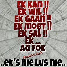 Mislukte Selfmotivering ...#Afrikaans Favorite Quotes, Best Quotes, Life Quotes, Afrikaans Quotes, Funny Qoutes, Good Thoughts, True Stories, Language, Jokes
