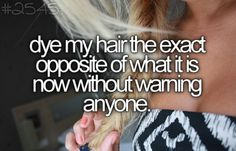 Just because I can! Well i am dip dying my hair and hardly anyone knows.