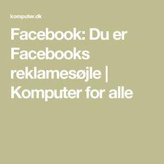 Facebook: Du er Facebooks reklamesøjle | Komputer for alle