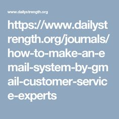 https://www.dailystrength.org/journals/how-to-make-an-email-system-by-gmail-customer-service-experts