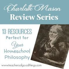 2014 Charlotte Mason Review Series - 13 resources perfect for your homeschool philosophy. www.teachersofgoodthings.com