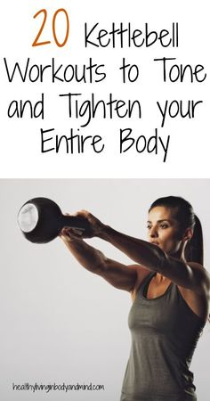 20 Kettlebell Workouts to Tone and Tighten your Entire Body https://www.kettlebellmaniac.com/shop/