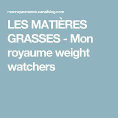 LES MATIÈRES GRASSES - Mon royaume weight watchers