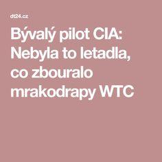 Bývalý pilot CIA: Nebyla to letadla, co zbouralo mrakodrapy WTC