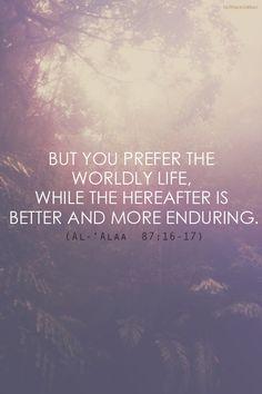 This life vs. the next life. Al-Qur'an 87:16-17