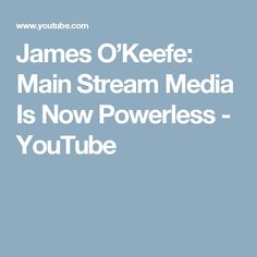 James O'Keefe: Main Stream Media Is Now Powerless - YouTube
