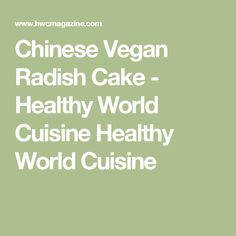 Chinese Vegan Radish Cake - Healthy World Cuisine Healthy World Cuisine